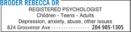 Broder Rebecca Dr (204-985-1305) - Annonce illustrée======= - REGISTERED PSYCHOLOGIST Children - Teens - Adults Depression, anxiety, abuse, other issues