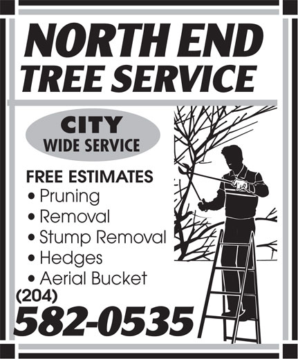 North End Tree Service (204-582-0535) - Annonce illustrée======= - CITY WIDE SERVICE FREE ESTIMATES Pruning Removal Stump Removal Hedges Aerial Bucket (204)