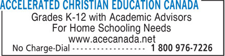 Accelerated Christian Education Canada (204-428-5332) - Display Ad - www.acecanada.net Grades K-12 with Academic Advisors For Home Schooling Needs www.acecanada.net Grades K-12 with Academic Advisors For Home Schooling Needs