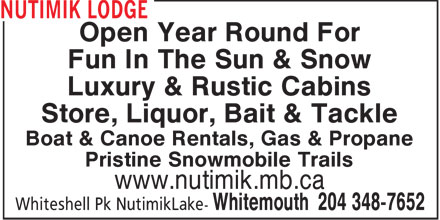 Nutimik Lodge (204-348-7652) - Annonce illustrée======= - Open Year Round For Fun In The Sun & Snow Luxury & Rustic Cabins Store, Liquor, Bait & Tackle Boat & Canoe Rentals, Gas & Propane Pristine Snowmobile Trails www.nutimik.mb.ca