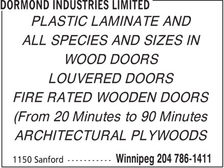 Dormond Industries Limited (204-786-1411) - Annonce illustrée======= - PLASTIC LAMINATE AND ALL SPECIES AND SIZES IN WOOD DOORS LOUVERED DOORS FIRE RATED WOODEN DOORS (From 20 Minutes to 90 Minutes ARCHITECTURAL PLYWOODS