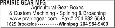 Prairie Gear Mfg (204-984-9400) - Annonce illustrée======= - Agricultural Gear Boxes & Custom Machining - Splining & Broaching www.prairiegear.com - Fax# 204 632-6548