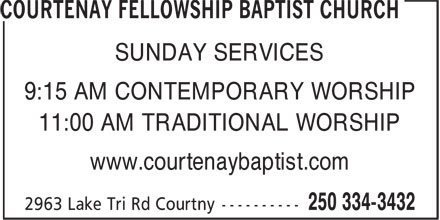 Courtenay Fellowship Baptist Church (250-334-3432) - Display Ad - SUNDAY SERVICES 9:15 AM CONTEMPORARY WORSHIP 11:00 AM TRADITIONAL WORSHIP www.courtenaybaptist.com