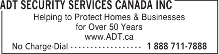 ADT Security Services Canada Inc (1-888-711-7888) - Annonce illustrée======= - Helping to Protect Homes & Businesses for Over 50 Years www.ADT.ca Helping to Protect Homes & Businesses for Over 50 Years www.ADT.ca