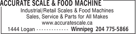 Accurate Scale & Food Machine (204-775-5866) - Display Ad - Industrial/Retail Scales & Food Machines Sales, Service & Parts for All Makes www.accuratescale.ca Sales, Service & Parts for All Makes www.accuratescale.ca Industrial/Retail Scales & Food Machines