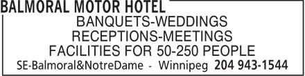 Balmoral Motor Hotel (204-943-1544) - Annonce illustrée======= - RECEPTIONS-MEETINGS FACILITIES FOR 50-250 PEOPLE BANQUETS-WEDDINGS BANQUETS-WEDDINGS RECEPTIONS-MEETINGS FACILITIES FOR 50-250 PEOPLE