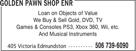 Golden Pawn Shop Enr (506-739-6090) - Annonce illustrée======= - Loan on Objects of Value We Buy & Sell Gold, DVD, TV Games & Consoles PS3, Xbox 360, Wii, etc. And Musical Instruments
