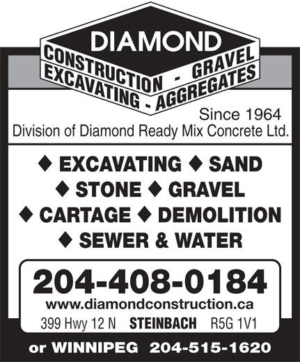 Diamond Construction & Gravel (204-326-3456) - Annonce illustrée======= - DEMOLITION SEWER & WATER 204-408-0184 www.diamondconstruction.ca 399 Hwy 12 N STEINBACH R5G 1V1 or WINNIPEG  204-515-1620 Since 1964 Division of Diamond Ready Mix Concrete Ltd. EXCAVATING SAND STONE GRAVEL CARTAGE DEMOLITION SEWER & WATER 204-408-0184 www.diamondconstruction.ca 399 Hwy 12 N STEINBACH R5G 1V1 or WINNIPEG  204-515-1620 Division of Diamond Ready Mix Concrete Ltd. EXCAVATING SAND STONE GRAVEL CARTAGE Since 1964