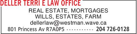 Deller Terri E Law Office (204-726-0128) - Annonce illustrée======= - REAL ESTATE, MORTGAGES WILLS, ESTATES, FARM dellerlaw@westman.wave.ca
