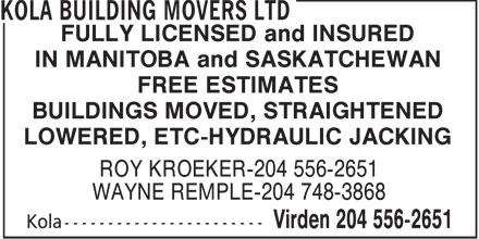 Kola Building Movers Ltd (204-556-2651) - Display Ad - FULLY LICENSED and INSURED IN MANITOBA and SASKATCHEWAN FREE ESTIMATES BUILDINGS MOVED, STRAIGHTENED LOWERED, ETC-HYDRAULIC JACKING ROY KROEKER-204 556-2651 WAYNE REMPLE-204 748-3868