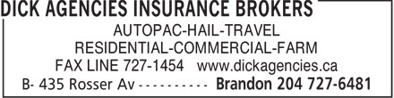 Dick Agencies Insurance Brokers (204-727-6481) - Annonce illustrée======= - AUTOPAC-HAIL-TRAVEL RESIDENTIAL-COMMERCIAL-FARM FAX LINE 727-1454 www.dickagencies.ca