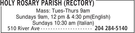Holy Rosary Parish (Rectory) (204-284-5140) - Display Ad - Mass: Tues-Thurs 9am Sundays 9am, 12 pm & 4:30 pm(English) Sundays 10:30 am (Italian)  Mass: Tues-Thurs 9am Sundays 9am, 12 pm & 4:30 pm(English) Sundays 10:30 am (Italian)