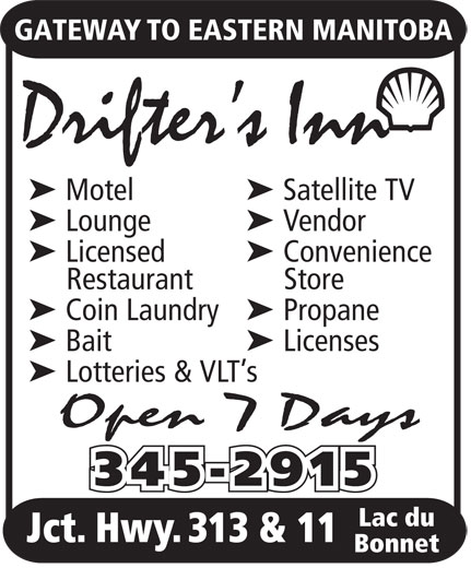Drifter's Inn (204-345-2915) - Annonce illustrée======= - Bonnet GATEWAY TO EASTERN MANITOBA Drifter s Inn ä Motelä Satellite TV ä Loungeä Vendor ä Licensedä Convenience Restaurant Store ä Coin Laundryä Propane ä Baitä Licenses ä Lotteries & VLT s Open 7 Days 345-2915 Lac du Jct. Hwy. 313 & 11