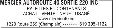 Mercier Autoroute 40 Sortie 220 Inc (819-295-1122) - Display Ad - PALETTES ET CONTENANTS ACHAT - VENTE - NEUF - USAGÉ www.mercier40.ca  PALETTES ET CONTENANTS ACHAT - VENTE - NEUF - USAGÉ www.mercier40.ca  PALETTES ET CONTENANTS ACHAT - VENTE - NEUF - USAGÉ www.mercier40.ca
