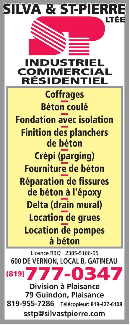 Silva & St-Pierre Ltée (819-777-0347) - Annonce illustrée======= - silva & st-pierre ltee sp INDUSTRIEL COMMERCIAL RÉSIDENTIEL Coffrages Béton coulé Fondation avec isolation Finition des planchers de béton Crépi (parging) Fourniture de béton Réparation de fissures de béton à l'époxy Delta (drain mural) Location de grues Location de pompes à béton Licence RBQ : 2385-5166-95 600 DE VERNON, LOCAL B, GATINEAU (819) 777-0347 Division à Plaisance 79 Guindon, Plaisance 819-955-7286  Télécopieur: 819-427-6108 sstp@silvastpierre.com