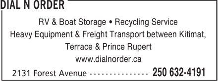 Dial-N-Order Delivery (250-632-4191) - Display Ad - RV & Boat Storage • Recycling Service Heavy Equipment & Freight Transport between Kitimat, Terrace & Prince Rupert www.dialnorder.ca RV & Boat Storage • Recycling Service Heavy Equipment & Freight Transport between Kitimat, Terrace & Prince Rupert www.dialnorder.ca