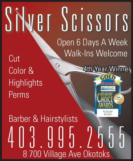 Silver Scissors (403-995-2555) - Display Ad - Silver Scissors Cut  Color & Highlights  Perms  Open 6 Days A Week  Walk-Ins Welcome  4th Year Winner Barber & Hairstylists  403-995-2555  8 700 Village Ave Okotoks GOLD WINNER READERS' CHOICE AWARDS  Silver Scissors Cut  Color & Highlights  Perms  Open 6 Days A Week  Walk-Ins Welcome  4th Year Winner Barber & Hairstylists  403-995-2555  8 700 Village Ave Okotoks GOLD WINNER READERS' CHOICE AWARDS