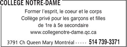 Collège Notre Dame (514-739-3371) - Annonce illustrée======= - Former l'esprit, le coeur et le corps Collège privé pour les garçons et filles de 1re à 5e secondaire www.collegenotre-dame.qc.ca