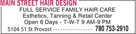 Main Street Hair Design (780-753-2910) - Display Ad - FULL SERVICE FAMILY HAIR CARE Esthetics, Tanning & Retail Center Open 6 Days T W T 9 AM 9 PM