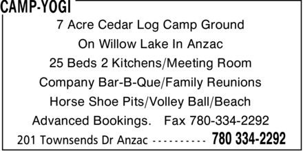 Camp-Yogi (780-334-2292) - Display Ad - 7 Acre Cedar Log Camp Ground On Willow Lake In Anzac 25 Beds 2 Kitchens Meeting Room Company Bar-B-Que Family Reunions Horse Shoe Pits Volley Ball Beach Advanced Bookings.  Fax 780-334-2292