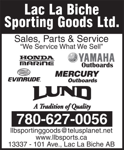 Lac La Biche Source For Sports (780-623-4145) - Display Ad - Sales, Parts & Service We Service What We Sell MERCURY Outboards 780-627-0056 www.llbsports.ca 13337 - 101 Ave., Lac La Biche AB