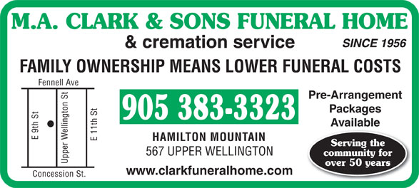 M A Clark & Sons Funeral Home (905-383-3323) - Annonce illustrée======= - M.A. CLARK & SONS FUNERAL HOME & cremation service FAMILY OWNERSHIP MEANS LOWER FUNERAL COSTS Fennell Ave Pre-Arrangement St on Packages St St Available lingt th 1th E 9 E 1 HAMILTON MOUNTAIN Serving the er Wel 567 UPPER WELLINGTON community for Upp over 50 years www.clarkfuneralhome.com Concession St.  M.A. CLARK & SONS FUNERAL HOME & cremation service FAMILY OWNERSHIP MEANS LOWER FUNERAL COSTS Fennell Ave Pre-Arrangement St on Packages St St Available lingt th 1th E 9 E 1 HAMILTON MOUNTAIN Serving the er Wel 567 UPPER WELLINGTON community for Upp over 50 years www.clarkfuneralhome.com Concession St. M.A. CLARK & SONS FUNERAL HOME & cremation service FAMILY OWNERSHIP MEANS LOWER FUNERAL COSTS Fennell Ave Pre-Arrangement St on Packages St St Available lingt th 1th E 9 E 1 HAMILTON MOUNTAIN Serving the er Wel 567 UPPER WELLINGTON community for Upp over 50 years www.clarkfuneralhome.com Concession St.  M.A. CLARK & SONS FUNERAL HOME & cremation service FAMILY OWNERSHIP MEANS LOWER FUNERAL COSTS Fennell Ave Pre-Arrangement St on Packages St St Available lingt th 1th E 9 E 1 HAMILTON MOUNTAIN Serving the er Wel 567 UPPER WELLINGTON community for Upp over 50 years www.clarkfuneralhome.com Concession St.