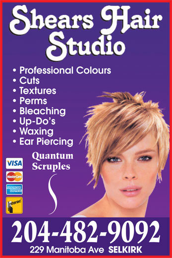 Shears Hair Studio (204-482-9092) - Display Ad - Professional Colours Cuts Textures Perms Bleaching Up-Do s Waxing Ear Piercing Quantum Scruples 204-482-9092 229 Manitoba Ave SELKIRK