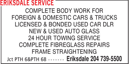 Eriksdale Service (204-739-5500) - Annonce illustrée======= - COMPLETE BODY WORK FOR FOREIGN & DOMESTIC CARS & TRUCKS LICENSED & BONDED USED CAR DLR NEW & USED AUTO GLASS 24 HOUR TOWING SERVICE COMPLETE FIBREGLASS REPAIRS FRAME STRAIGHTENING  COMPLETE BODY WORK FOR FOREIGN & DOMESTIC CARS & TRUCKS LICENSED & BONDED USED CAR DLR NEW & USED AUTO GLASS 24 HOUR TOWING SERVICE COMPLETE FIBREGLASS REPAIRS FRAME STRAIGHTENING