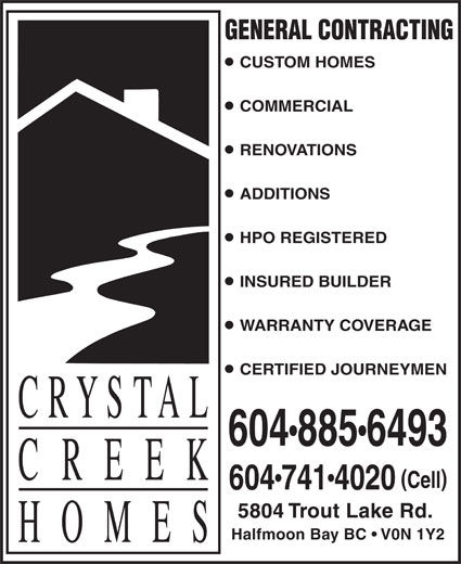Crystal Creek Homes Ltd (604-885-6493) - Display Ad - 5804 Trout Lake Rd. Halfmoon Bay BC   V0N 1Y2 GENERAL CONTRACTING CUSTOM HOMES COMMERCIAL RENOVATIONS ADDITIONS HPO REGISTERED INSURED BUILDER WARRANTY COVERAGE CERTIFIED JOURNEYMEN 6048856493 Cell 6047414020