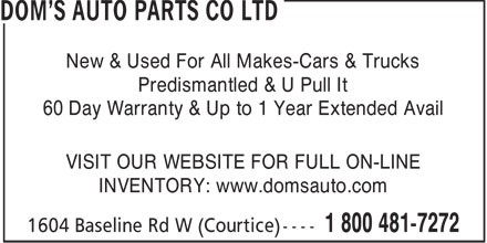 Dom's Auto Parts Co Ltd (416-222-7430) - Display Ad - New & Used For All Makes-Cars & Trucks Predismantled & U Pull It 60 Day Warranty & Up to 1 Year Extended Avail VISIT OUR WEBSITE FOR FULL ON-LINE INVENTORY: www.domsauto.com  New & Used For All Makes-Cars & Trucks Predismantled & U Pull It 60 Day Warranty & Up to 1 Year Extended Avail VISIT OUR WEBSITE FOR FULL ON-LINE INVENTORY: www.domsauto.com  New & Used For All Makes-Cars & Trucks Predismantled & U Pull It 60 Day Warranty & Up to 1 Year Extended Avail VISIT OUR WEBSITE FOR FULL ON-LINE INVENTORY: www.domsauto.com  New & Used For All Makes-Cars & Trucks Predismantled & U Pull It 60 Day Warranty & Up to 1 Year Extended Avail VISIT OUR WEBSITE FOR FULL ON-LINE INVENTORY: www.domsauto.com