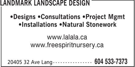 Landmark Landscape Design (604-533-7373) - Annonce illustrée======= - •Designs •Consultations •Project Mgmt •Installations •Natural Stonework www.lalala.ca www.freespiritnursery.ca •Designs •Consultations •Project Mgmt •Installations •Natural Stonework www.lalala.ca www.freespiritnursery.ca