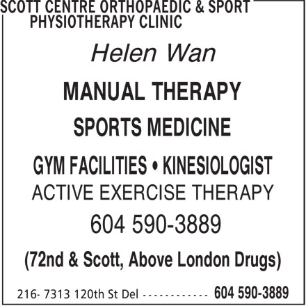 Scott Centre Orthopaedic & Sport Physiotherapy Clinic (604-590-3889) - Display Ad - MANUAL THERAPY Helen Wan ACTIVE EXERCISE THERAPY 604 590-3889 (72nd & Scott, Above London Drugs) SPORTS MEDICINE GYM FACILITIES • KINESIOLOGIST