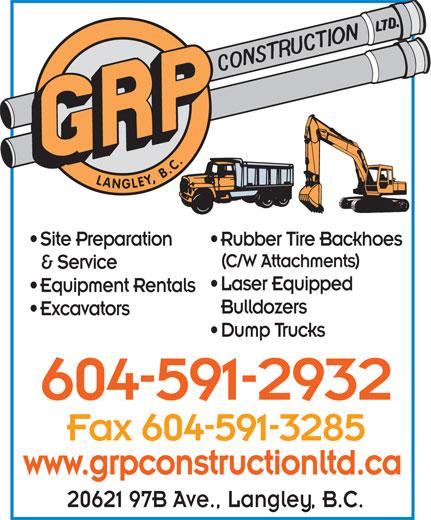 G R P Construction (604-591-2932) - Annonce illustrée======= - LANGLEY, B.C. Site Preparation Rubber Tire Backhoes (C/W Attachments) & Service Laser Equipped Equipment Rentals Bulldozers Excavators Dump Trucks 604-591-2932 Fax 604-591-3285 www.grpconstructionltd.ca 20621 97B Ave., Langley, B.C. Site Preparation Rubber Tire Backhoes (C/W Attachments) & Service Laser Equipped Equipment Rentals Bulldozers LANGLEY, B.C. Excavators Dump Trucks 604-591-2932 Fax 604-591-3285 www.grpconstructionltd.ca 20621 97B Ave., Langley, B.C.