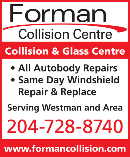 Forman Collision Centre (204-728-8740) - Display Ad - Collision Centre Collision & Glass Centre All Autobody Repairs Same Day Windshield Repair & Replace Serving Westman and Area 204-728-8740 www.formancollision.com Forman