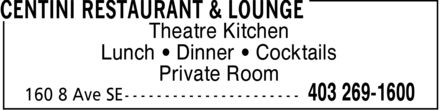 Centini Restaurant & Lounge (403-269-1600) - Display Ad - Theatre Kitchen Lunch ¿ Dinner ¿ Cocktails Private Room Theatre Kitchen Lunch ¿ Dinner ¿ Cocktails Private Room