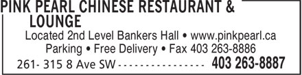 Pink Pearl Chinese Restaurant & Lounge (403-263-8887) - Display Ad - Located 2nd Level Bankers Hall • www.pinkpearl.ca Parking • Free Delivery • Fax 403 263-8886