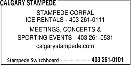 Calgary Stampede (403-261-0101) - Annonce illustrée======= - STAMPEDE CORRAL ICE RENTALS 403 261-0111 MEETINGS, CONCERTS & SPORTING EVENTS 403 261-0531 calgarystampede.com