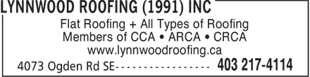 Lynnwood Roofing (1991) Inc (403-217-4114) - Display Ad - Flat Roofing + All Types of Roofing Members of CCA • ARCA • CRCA www.lynnwoodroofing.ca