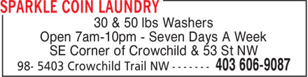 Sparkle Coin Laundry (403-606-9087) - Display Ad - 30 & 50 lbs Washers Open 7am-10pm - Seven Days A Week SE Corner of Crowchild & 53 St NW  30 & 50 lbs Washers Open 7am-10pm - Seven Days A Week SE Corner of Crowchild & 53 St NW