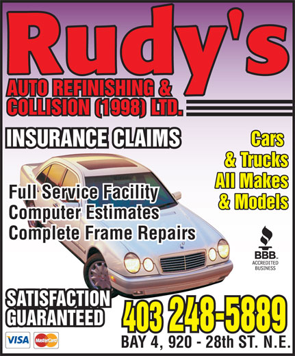 Rudy's Auto Refinishing & Collision (403-248-5889) - Display Ad - INSURANCE CLAIMS & Trucks All Makes Full Service Facility & Models Computer Estimates Complete Frame Repairs SATISFACTION GUARANTEED 403 248-5889 BAY 4, 920 - 28th ST. N.E. Rudy's AUTO REFINISHING & COLLISION (1998) LTD. Cars