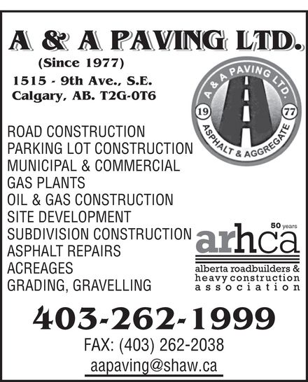 A & A Paving Ltd (403-262-1999) - Annonce illustrée======= - A & A PAVING LTD. (Since 1977) 1515 - 9th Ave., S.E. Calgary, AB. T2G-0T6 ROAD CONSTRUCTION PARKING LOT CONSTRUCTION MUNICIPAL & COMMERCIAL GAS PLANTS OIL & GAS CONSTRUCTION SITE DEVELOPMENT 50 years SUBDIVISION CONSTRUCTION ASPHALT REPAIRS ACREAGES GRADING, GRAVELLING aapaving@shaw.ca