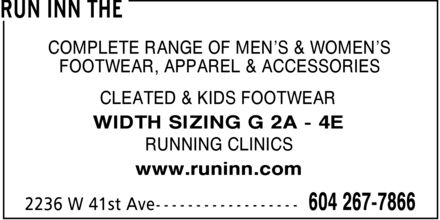 The Run Inn (604-267-7866) - Annonce illustrée======= - COMPLETE RANGE OF MEN'S & WOMEN'S FOOTWEAR, APPAREL & ACCESSORIES CLEATED & KIDS FOOTWEAR WIDTH SIZING G 2A 4E RUNNING CLINICS www.runinn.com