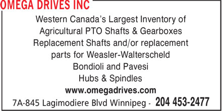 Omega Drives Inc (204-453-2477) - Annonce illustrée======= - Western Canada's Largest Inventory of Agricultural PTO Shafts & Gearboxes Replacement Shafts and/or replacement parts for Weasler-Walterscheld Bondioli and Pavesi Hubs & Spindles www.omegadrives.com