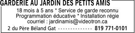Garderie Au Jardin Des Petits Amis (819-771-0101) - Annonce illustrée======= - 18 mois à 5 ans * Service de garde reconnu Programmation éducative * Installation régie courriel : jardinamis@videotron.ca