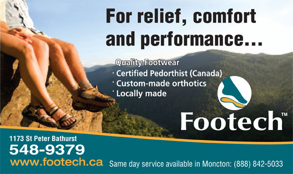 Footech Inc (506-548-9379) - Annonce illustrée======= - For relief, comfort and performance... Quality Footwear Certified Pedorthist (Canada) Custom-made orthotics Locally made 1173 St Peter Bathurst 548-9379 Same day service available in Moncton: (888) 842-5033  For relief, comfort and performance... Quality Footwear Certified Pedorthist (Canada) Custom-made orthotics Locally made 1173 St Peter Bathurst 548-9379 Same day service available in Moncton: (888) 842-5033