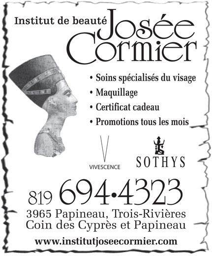 Institut De Beauté Josée Cormier (819-694-4323) - Display Ad - Soins spécialisés du visage Maquillage Certificat cadeau Promotions tous les mois VIVESCENCE 819 6944323 3965 Papineau, Trois-Rivières Coin des Cyprès et Papineau www.institutjoseecormier.com