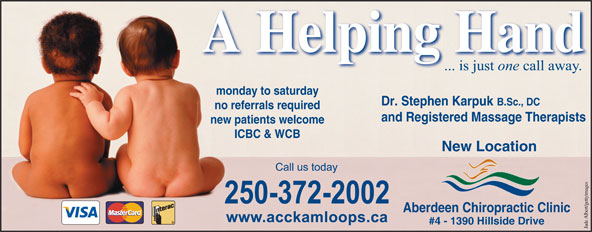 Aberdeen Chiropractic Clinic (250-372-2002) - Display Ad - monday to saturday Dr. Stephen Karpuk B.Sc., DC no referrals required and Registered Massage Therapists new patients welcome ICBC & WCB New Location Aberdeen Chiropractic Clinic A Helping HandA Helping Hand #4 - 1390 Hillside Drive Jade Albert/gettyimages