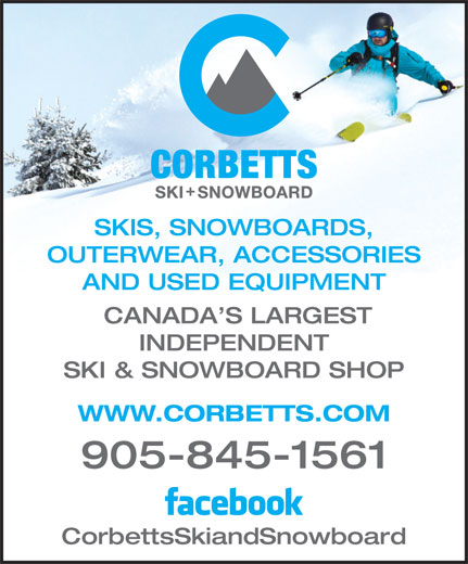 Corbetts Skis and Snowboards (905-845-1561) - Display Ad - CANADA S LARGEST INDEPENDENT SKI & SNOWBOARD SHOP WWW.CORBETTS.COM 905-845-1561 CorbettsSkiandSnowboard SKIS, SNOWBOARDS, OUTERWEAR, ACCESSORIES AND USED EQUIPMENT