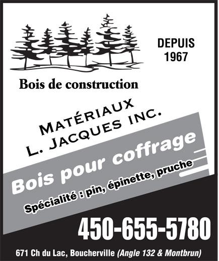 Matériaux L Jacques Inc (450-655-5780) - Annonce illustrée======= - 1967 DEPUIS Bois de construction Matériaux L. Jacques inc. Bois pour coffrage Spécialité : pin, épinette, pruche 450-655-5780 671 Ch du Lac, Boucherville (Angle 132 & Montbrun)