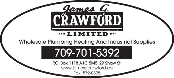 Crawford James G Ltd (709-579-4062) - Display Ad - Wholesale Plumbing Heating And Industrial Supplies 709-701-5392 P.O. Box 1118 A1C 5M5, 29 Shaw St. www.jamesgcrawford.ca Fax: 579-0805